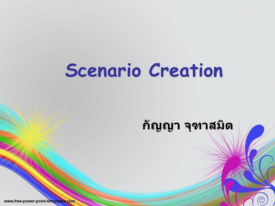 Scenario Creation Scenario Creation กัญญา จุฑาสมิต