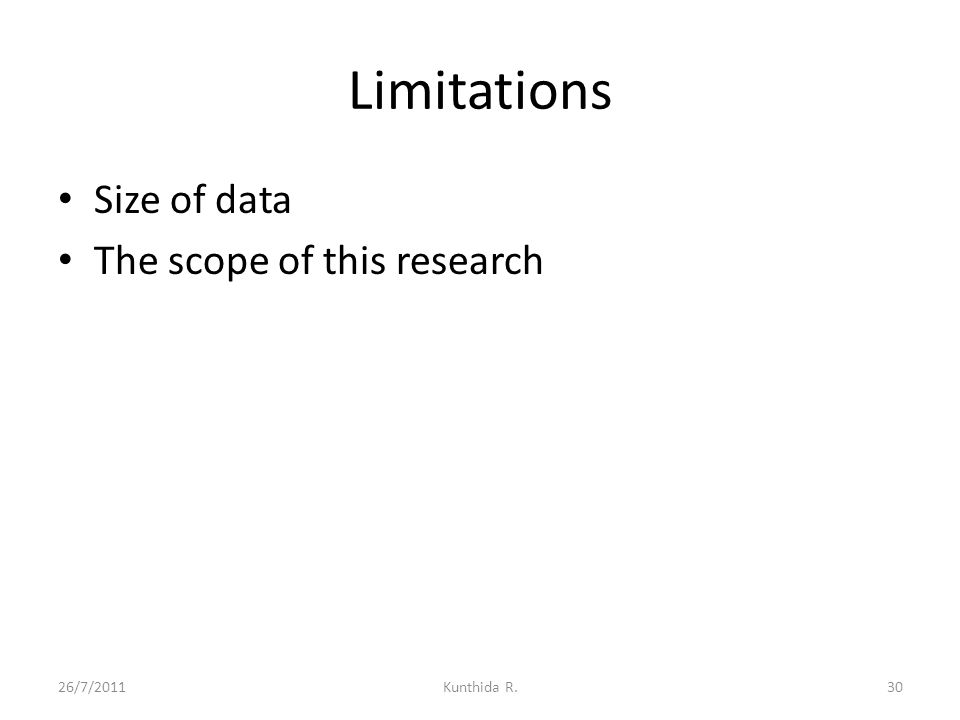 Limitations Size of data The scope of this research 26/7/201130Kunthida R.