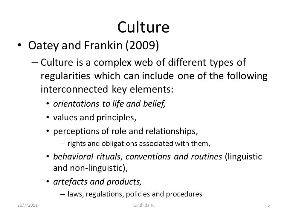 Culture Oatey and Frankin (2009) – Culture is a complex web of different types of regularities which can include one of the following interconnected k