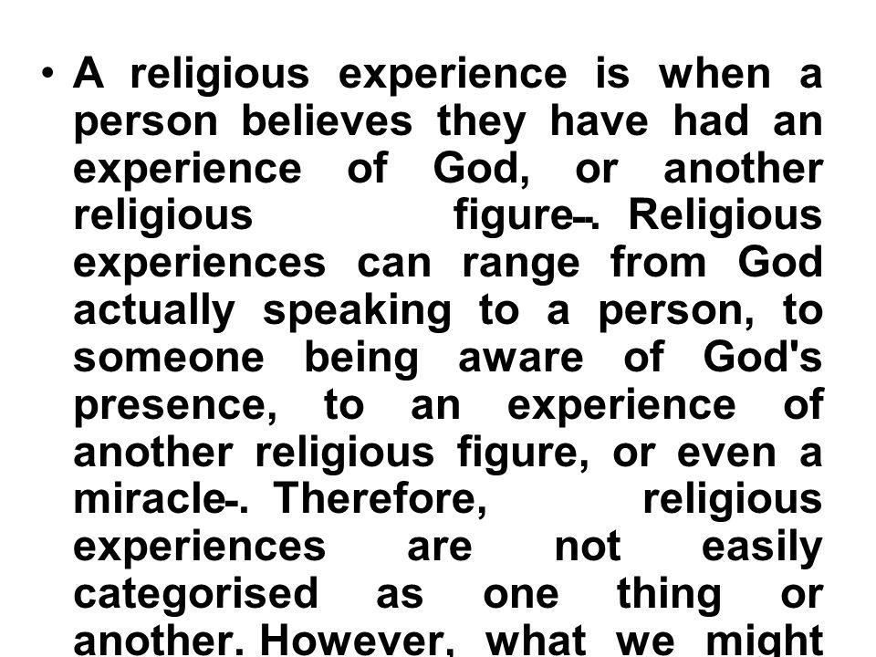 ประสบการณ์ทางศาสนาคือเหตุการณ์ที่มนุษย์ เชื่อว่าตนเองได้พบกับพระเจ้าหรือสัญลักษณ์ ต่างๆทางศาสนา มันเป็นเหตุการณ์ที่เหนือ ประสบการณ์ทั่วๆไป