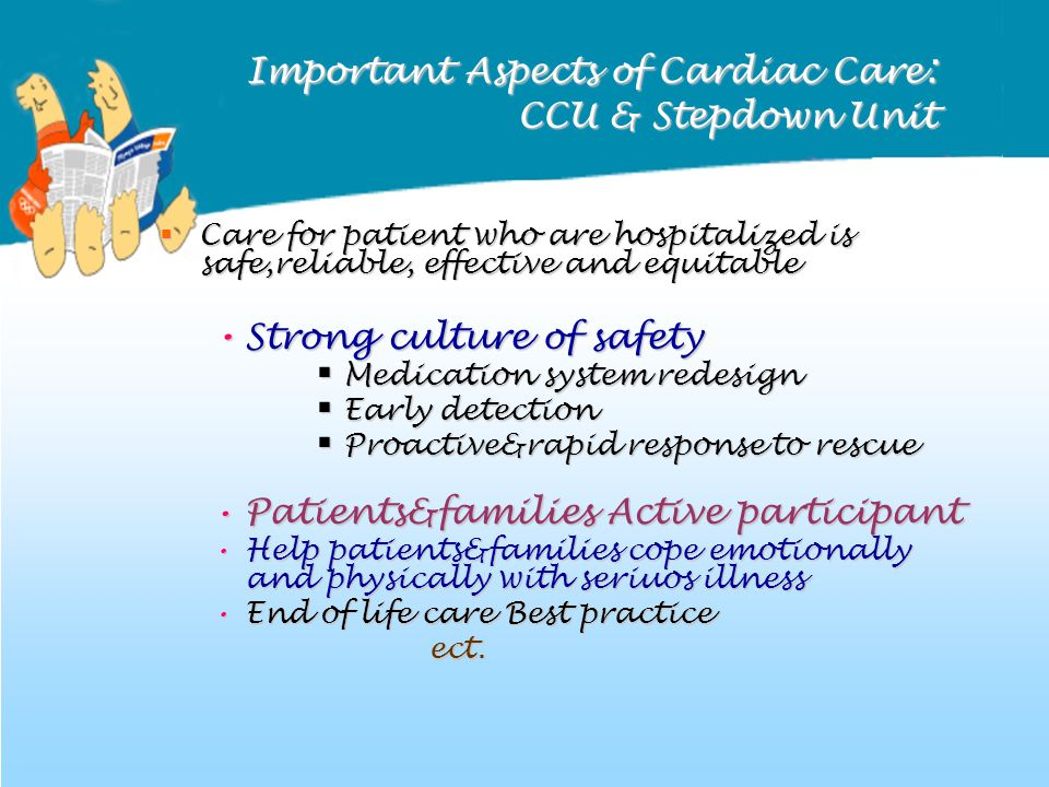Important Aspects of Cardiac Care : CCU & Stepdown Unit  Care for patient who are hospitalized is safe,reliable, effective and equitable Strong cultu