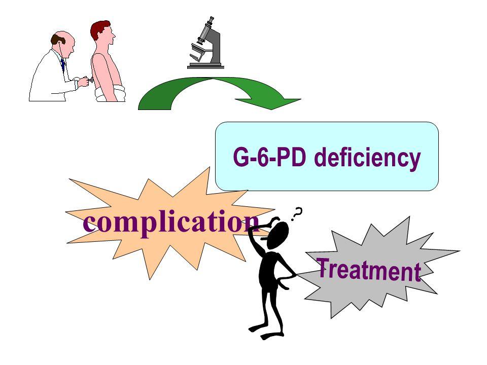 G-6-PD deficiency complication Treatment