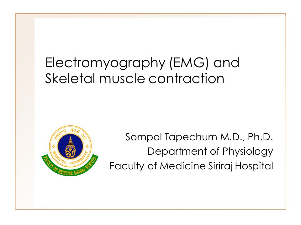 Electromyography (EMG) and Skeletal muscle contraction Sompol Tapechum M.D., Ph.D.