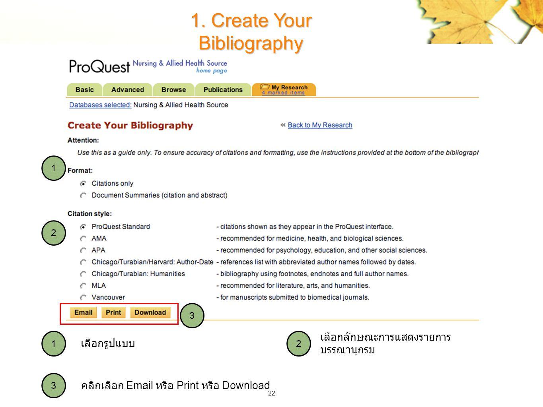 22 1. Create Your Bibliography 2 3 1 3 2 1 คลิกเลือก Email หรือ Print หรือ Download เลือกลักษณะการแสดงรายการ บรรณานุกรม เลือกรูปแบบ