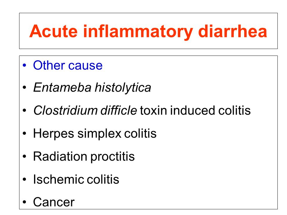 Acute inflammatory diarrhea Other cause Entameba histolytica Clostridium difficle toxin induced colitis Herpes simplex colitis Radiation proctitis Ischemic colitis Cancer