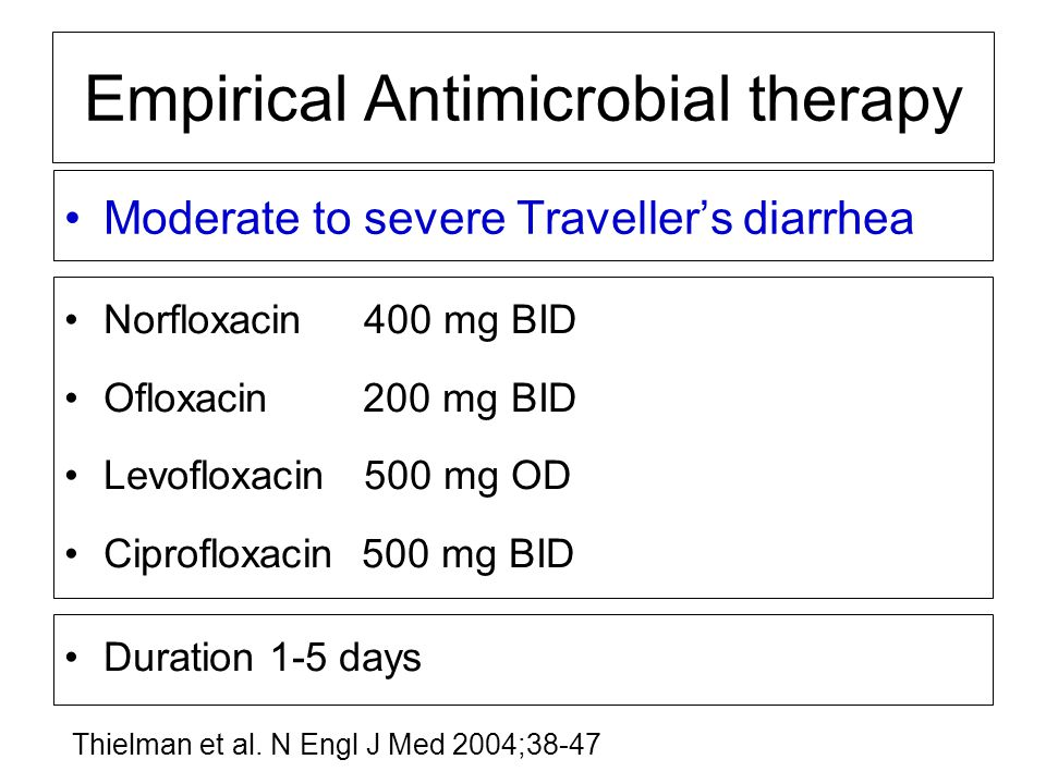 Moderate to severe Traveller's diarrhea Empirical Antimicrobial therapy Norfloxacin 400 mg BID Ofloxacin 200 mg BID Levofloxacin 500 mg OD Ciprofloxac