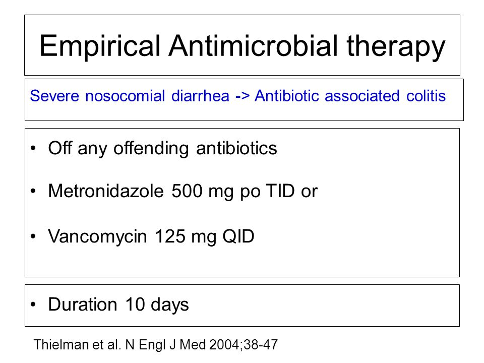 Severe nosocomial diarrhea -> Antibiotic associated colitis Empirical Antimicrobial therapy Off any offending antibiotics Metronidazole 500 mg po TID