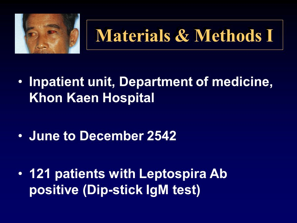 Materials & Methods I Inpatient unit, Department of medicine, Khon Kaen Hospital June to December 2542 121 patients with Leptospira Ab positive (Dip-s