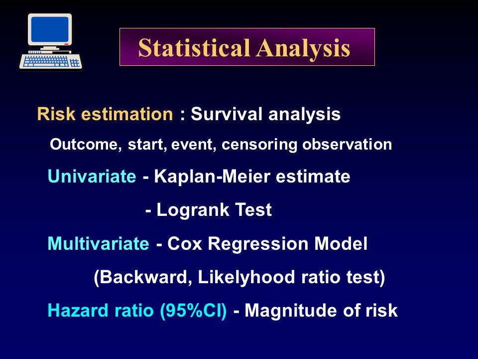 Statistical Analysis Risk estimation : Survival analysis Outcome, start, event, censoring observation Univariate - Kaplan-Meier estimate - Logrank Tes