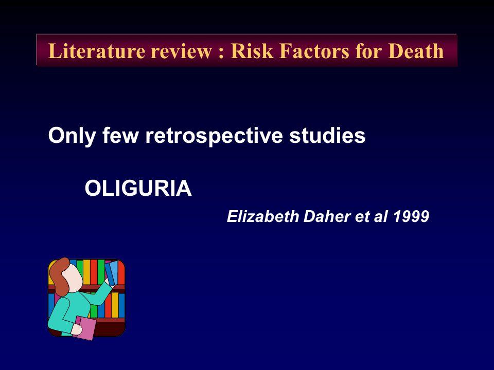 Literature review : Risk Factors for Death Only few retrospective studies OLIGURIA Elizabeth Daher et al 1999