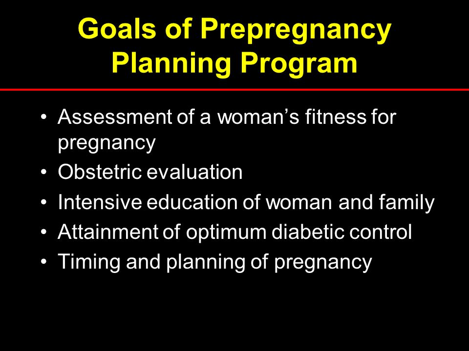 Goals of Prepregnancy Planning Program Assessment of a woman's fitness for pregnancy Obstetric evaluation Intensive education of woman and family Atta