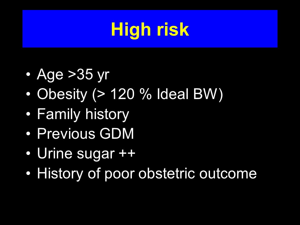 Detection of Gestational Diabetes Screen all pregnant women Or Screen all pregnant women except low risk patients that meet all of these criteria 1.