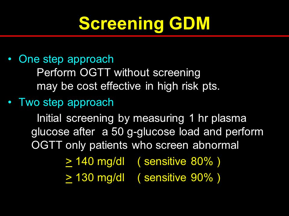 Screening GDM One step approach Perform OGTT without screening may be cost effective in high risk pts.