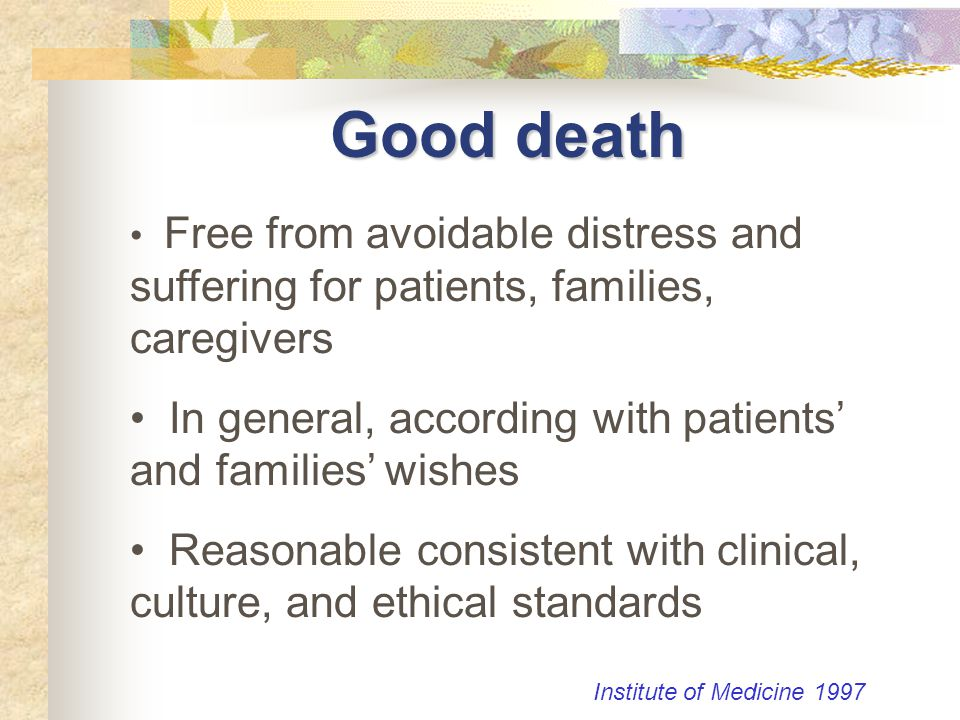 Good death Free from avoidable distress and suffering for patients, families, caregivers In general, according with patients' and families' wishes Rea