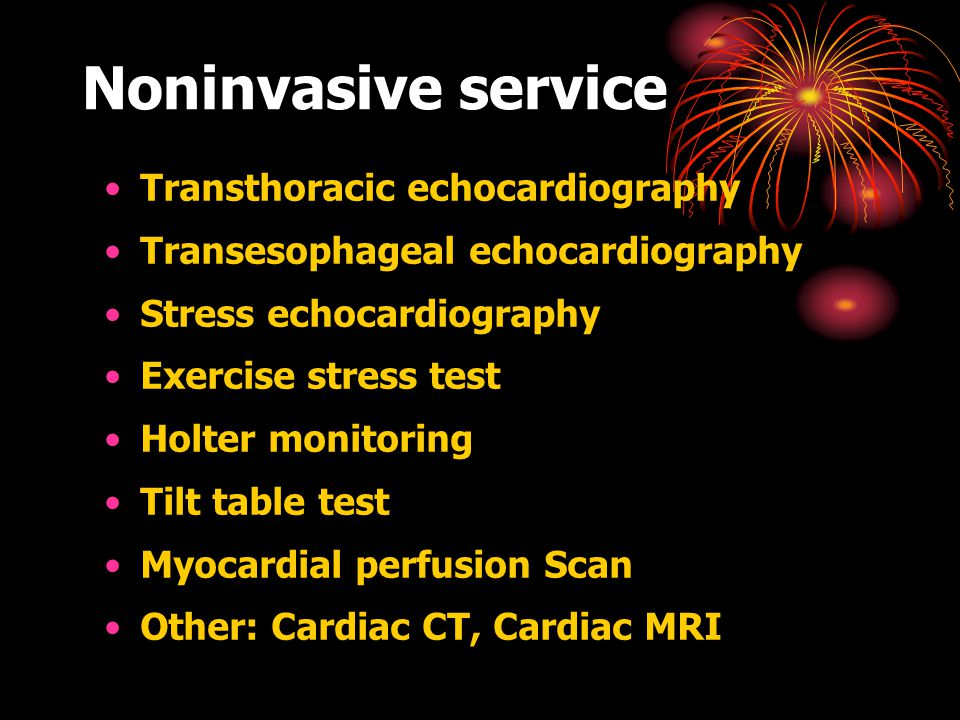 Noninvasive service Transthoracic echocardiography Transesophageal echocardiography Stress echocardiography Exercise stress test Holter monitoring Tilt table test Myocardial perfusion Scan Other: Cardiac CT, Cardiac MRI