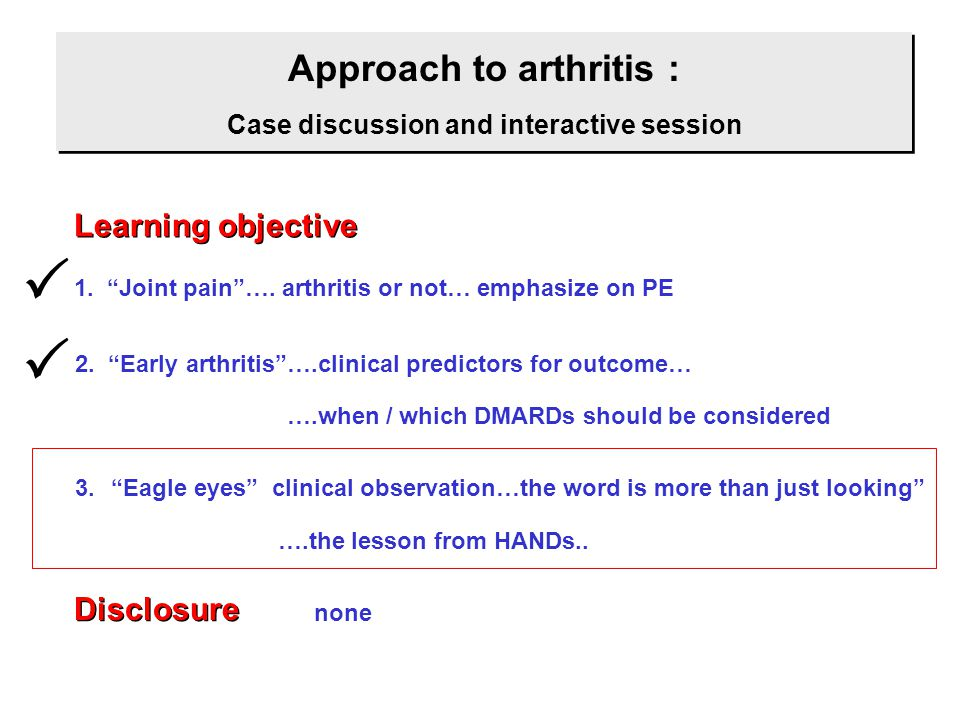 Approach to arthritis : Case discussion and interactive session Approach to arthritis : Case discussion and interactive session Learning objective 1.