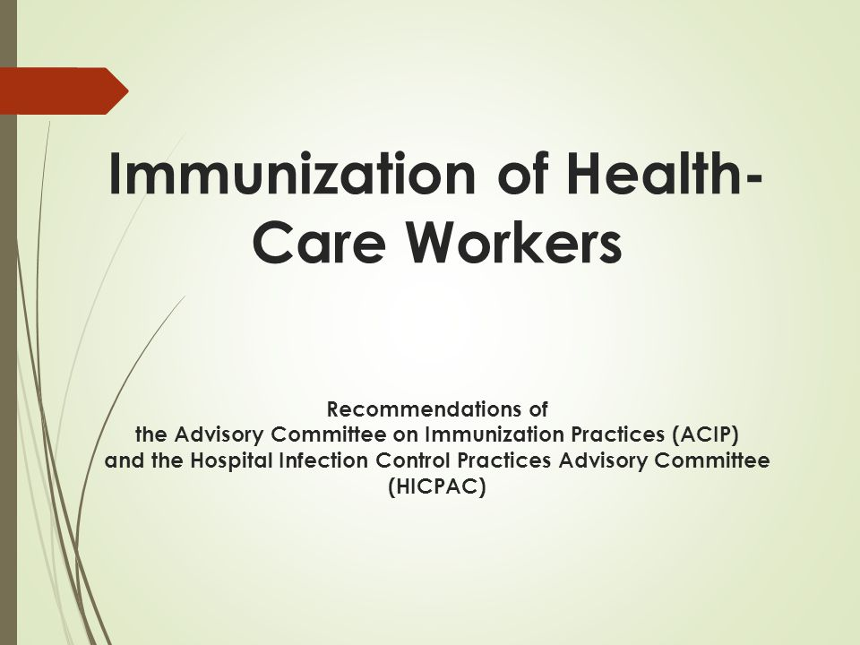 Immunization of Health- Care Workers Recommendations of the Advisory Committee on Immunization Practices (ACIP) and the Hospital Infection Control Practices Advisory Committee (HICPAC)