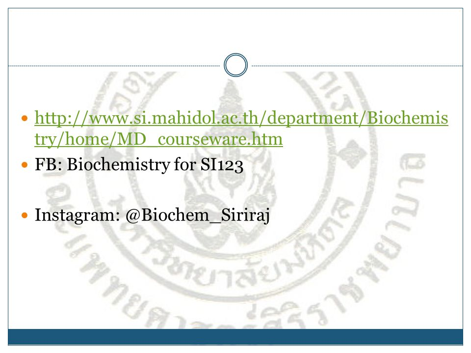 http://www.si.mahidol.ac.th/department/Biochemis try/home/MD_courseware.htm http://www.si.mahidol.ac.th/department/Biochemis try/home/MD_courseware.ht
