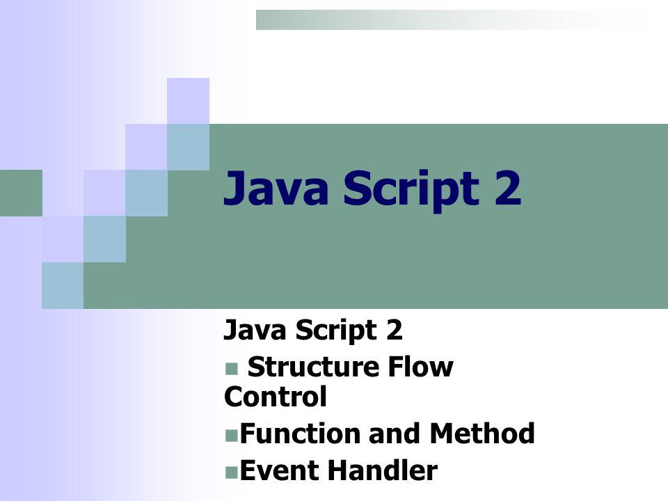 Java Script 2 Structure Flow Control Function and Method Event Handler
