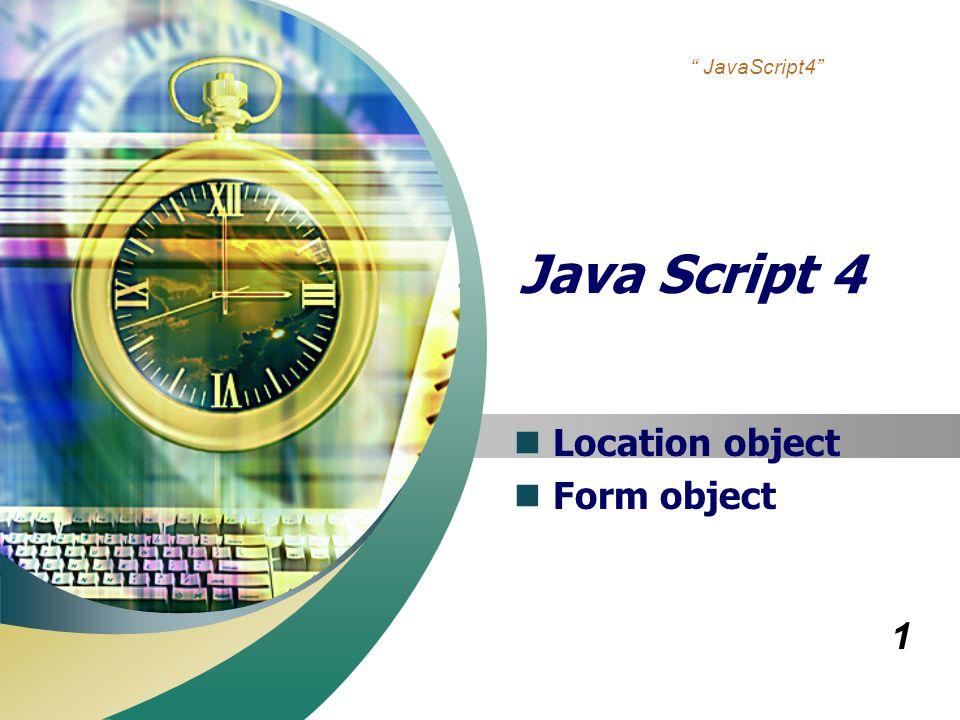 """1 """" JavaScript4"""" Java Script 4 Location object Form object"""
