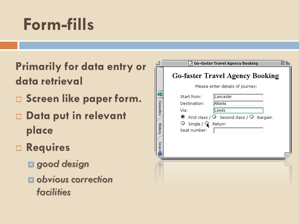 Form-fills Primarily for data entry or data retrieval  Screen like paper form.