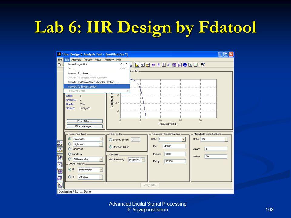 103 Advanced Digital Signal Processing P. Yuvapoositanon Lab 6: IIR Design by Fdatool