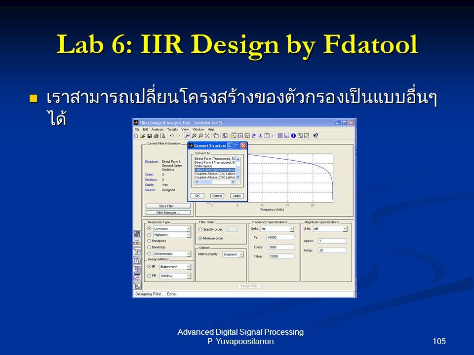 105 Advanced Digital Signal Processing P. Yuvapoositanon Lab 6: IIR Design by Fdatool เราสามารถเปลี่ยนโครงสร้างของตัวกรองเป็นแบบอื่นๆ ได้ เราสามารถเปล