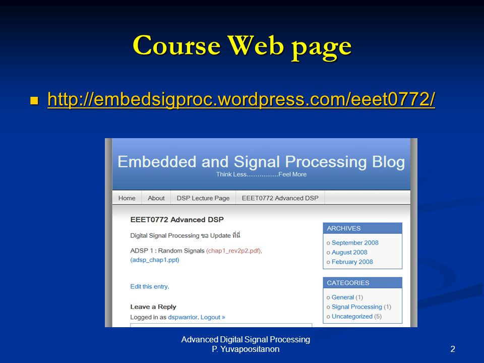2 Advanced Digital Signal Processing P. Yuvapoositanon Course Web page http://embedsigproc.wordpress.com/eeet0772/ http://embedsigproc.wordpress.com/e