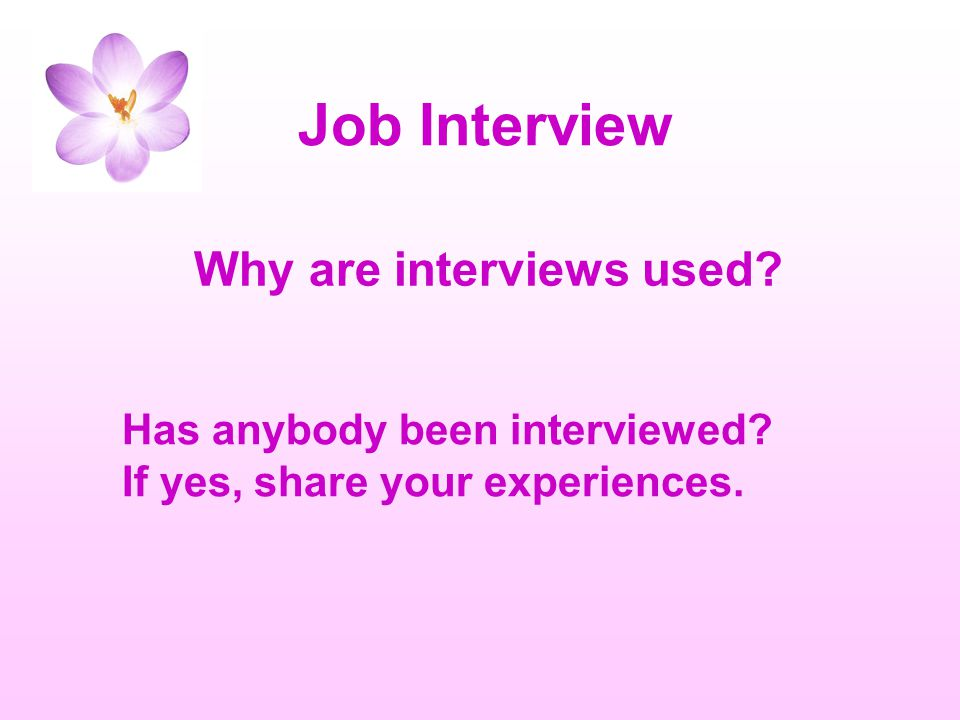 Job Interview Why are interviews used.Has anybody been interviewed.
