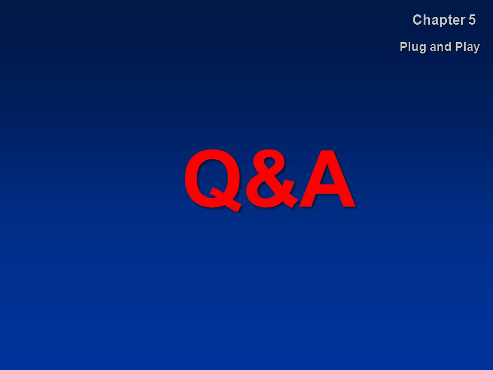 Plug and Play Chapter 5 Q&A