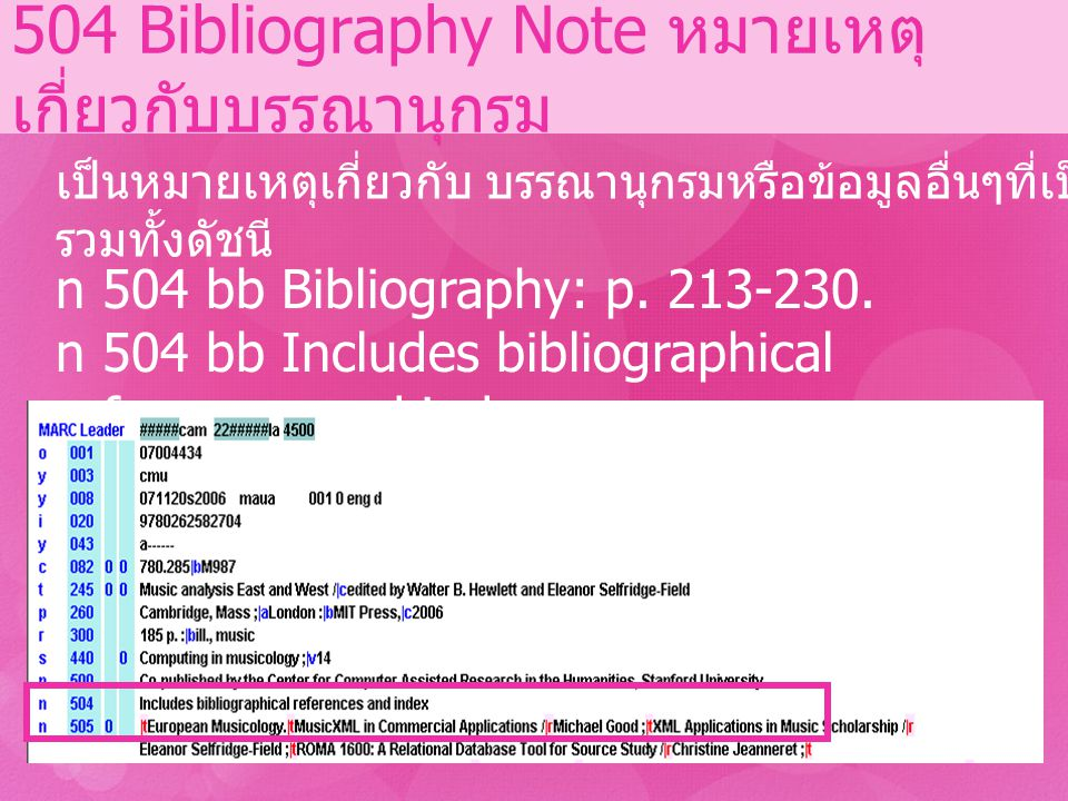 n 504 bb Bibliography: p. 213-230. n 504 bb Includes bibliographical references and index. 504 Bibliography Note หมายเหตุ เกี่ยวกับบรรณานุกรม เป็นหมาย