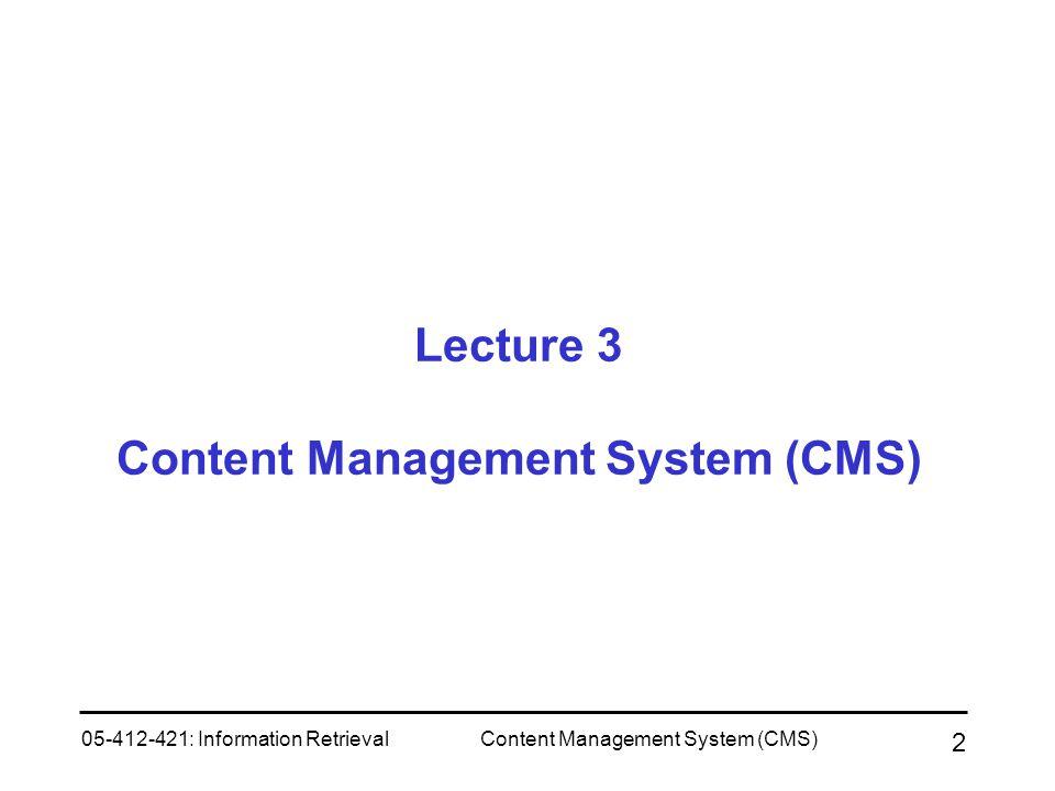 05-412-421: Information RetrievalContent Management System (CMS) 2 Lecture 3 Content Management System (CMS)