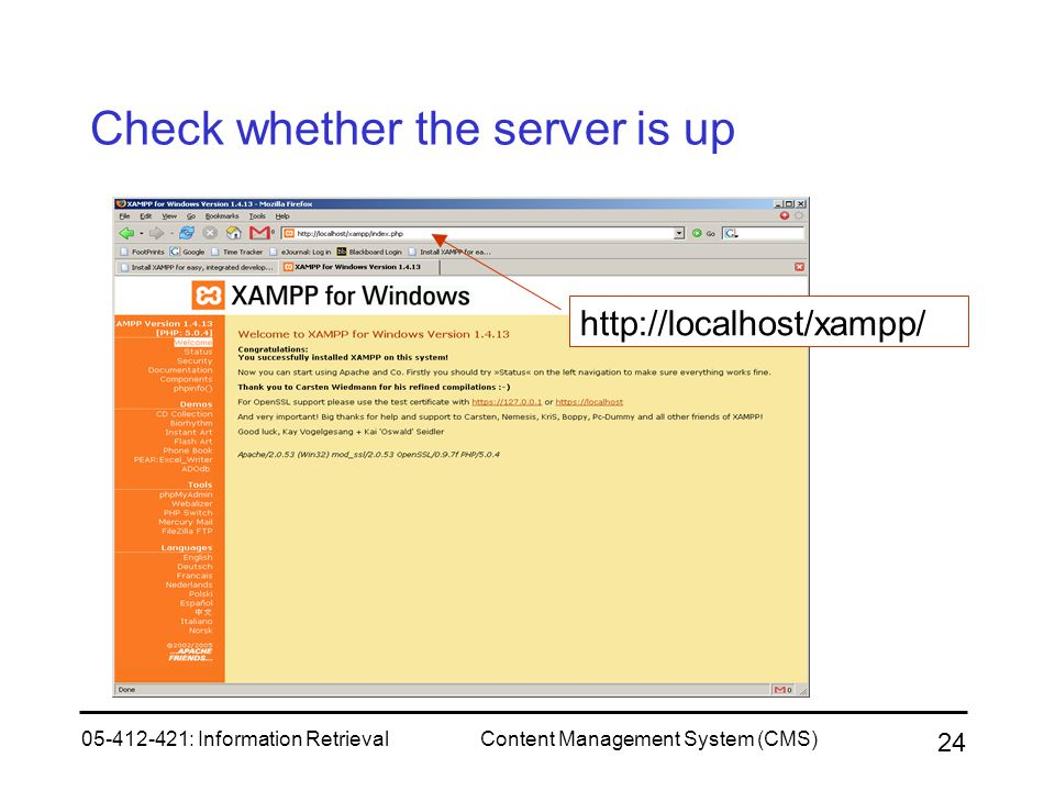 05-412-421: Information RetrievalContent Management System (CMS) 24 Check whether the server is up http://localhost/xampp/