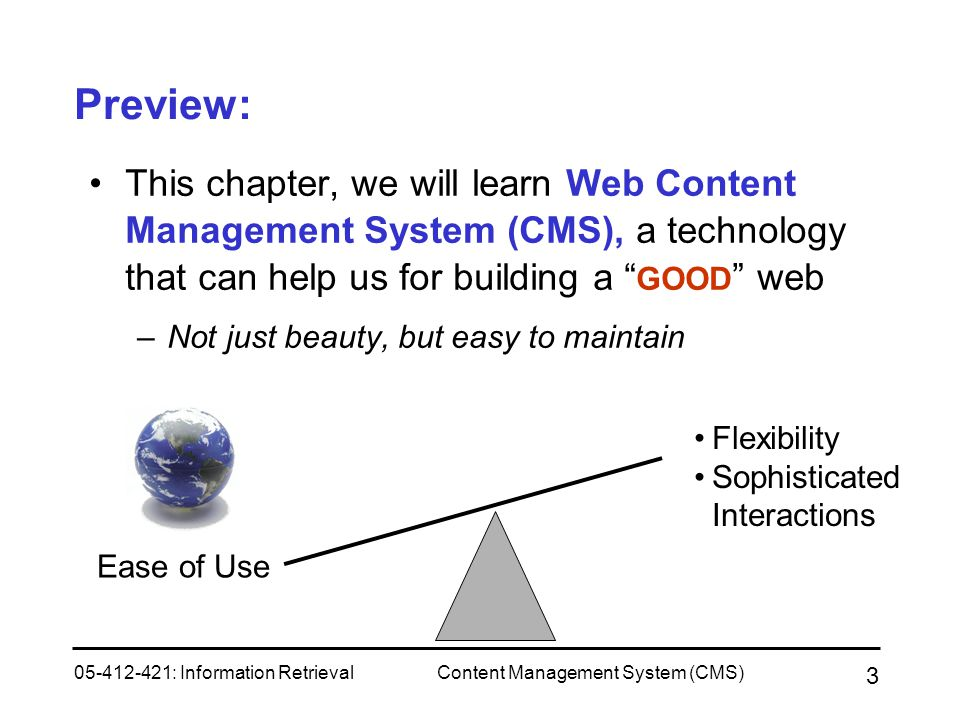 05-412-421: Information RetrievalContent Management System (CMS) 3 Preview: This chapter, we will learn Web Content Management System (CMS), a technol