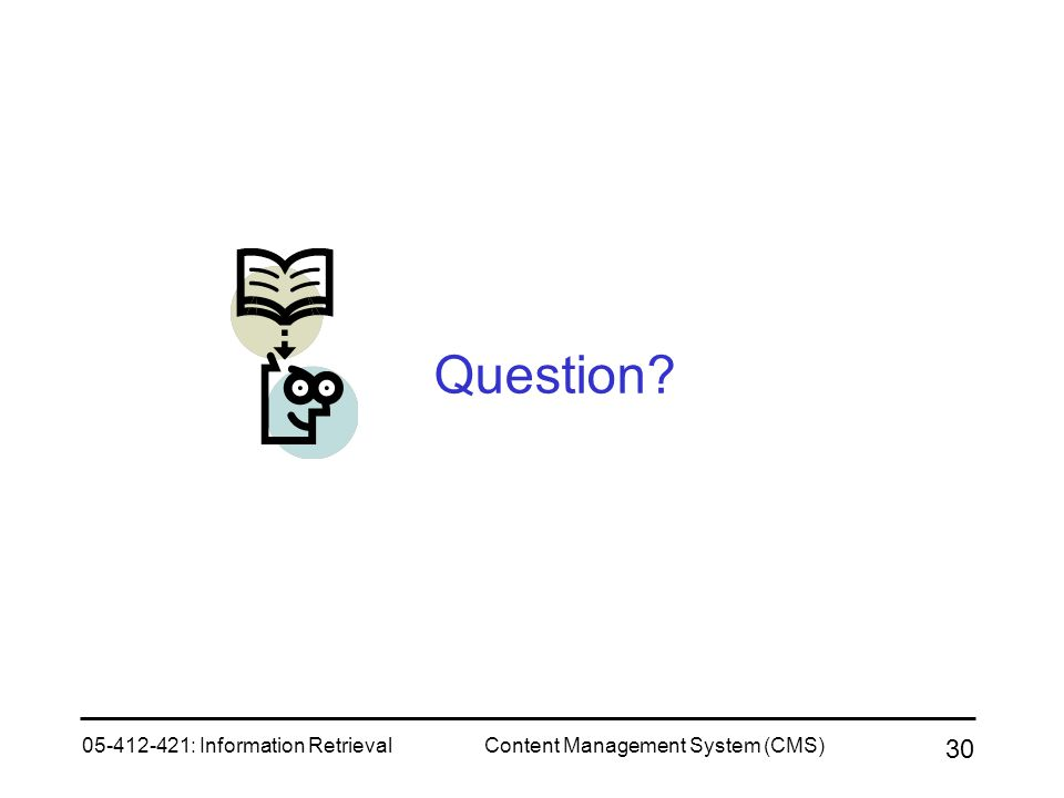 05-412-421: Information RetrievalContent Management System (CMS) 30 Question?
