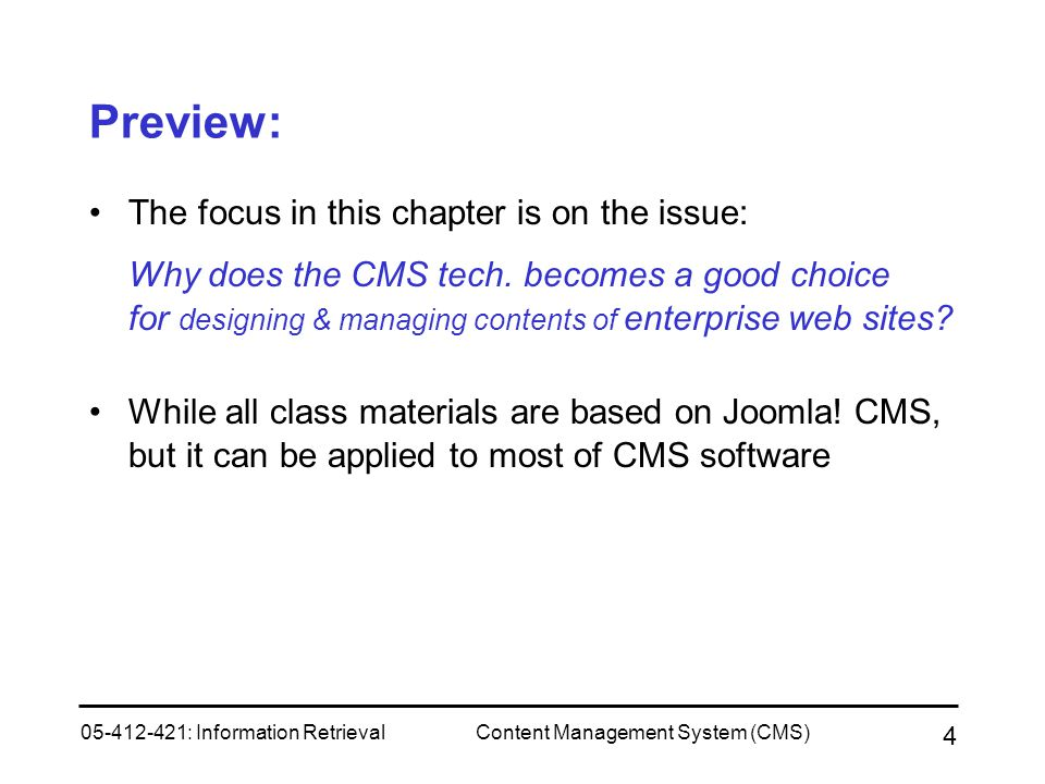 05-412-421: Information RetrievalContent Management System (CMS) 4 Preview: The focus in this chapter is on the issue: Why does the CMS tech. becomes