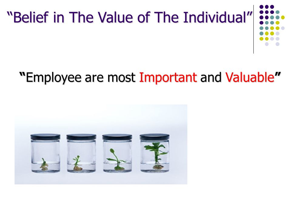 """Employee are most Important and Valuable"" ""Belief in The Value of The Individual"""