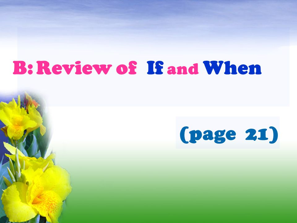 t t t f f B: Review of If and When (page 21)
