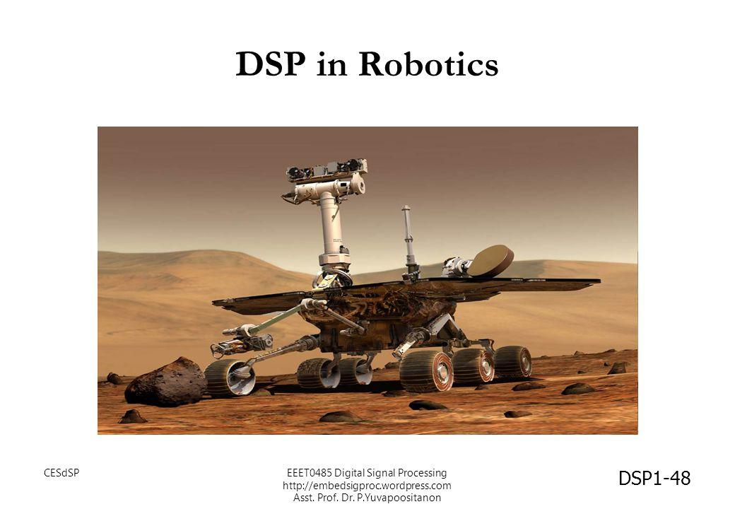 DSP in Robotics DSP1-48 CESdSPEEET0485 Digital Signal Processing http://embedsigproc.wordpress.com Asst. Prof. Dr. P.Yuvapoositanon