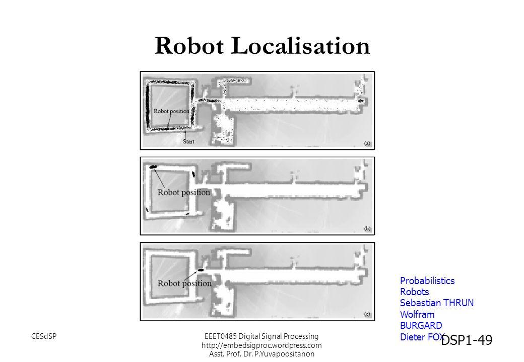 Robot Localisation Probabilistics Robots Sebastian THRUN Wolfram BURGARD Dieter FOX DSP1-49 CESdSPEEET0485 Digital Signal Processing http://embedsigpr