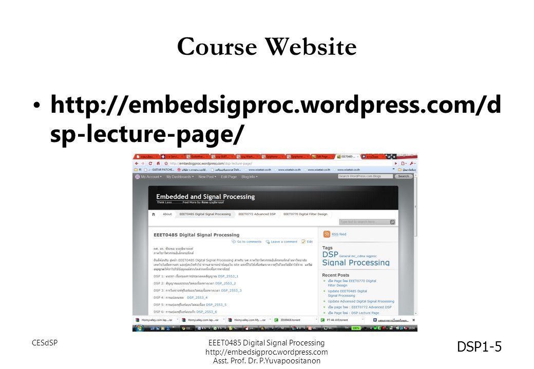 Course Website http://embedsigproc.wordpress.com/d sp-lecture-page/ DSP1-5 CESdSPEEET0485 Digital Signal Processing http://embedsigproc.wordpress.com