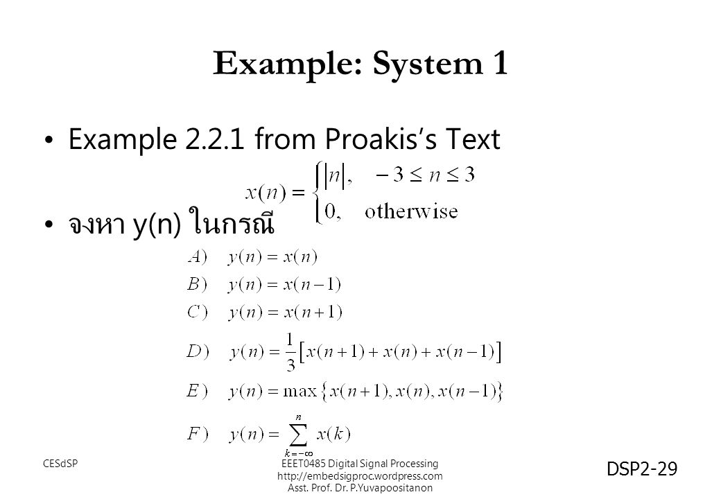 DSP2-29 Example: System 1 Example 2.2.1 from Proakis's Text จงหา y(n) ในกรณี EEET0485 Digital Signal Processing http://embedsigproc.wordpress.com Asst.