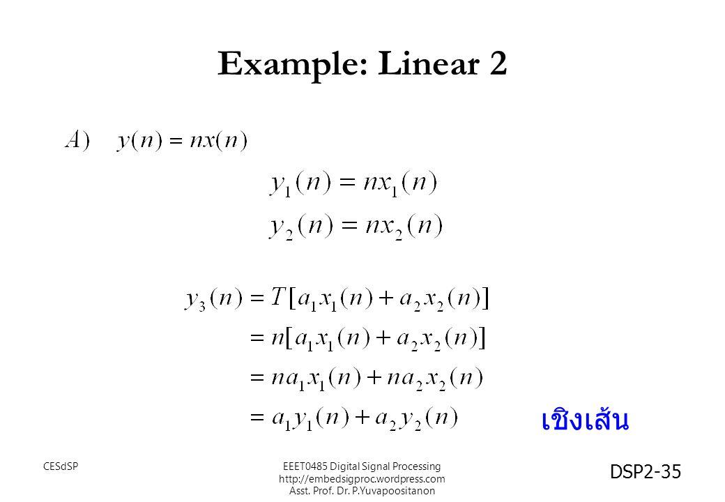 DSP2-35 Example: Linear 2 เชิงเส้น EEET0485 Digital Signal Processing http://embedsigproc.wordpress.com Asst. Prof. Dr. P.Yuvapoositanon CESdSP