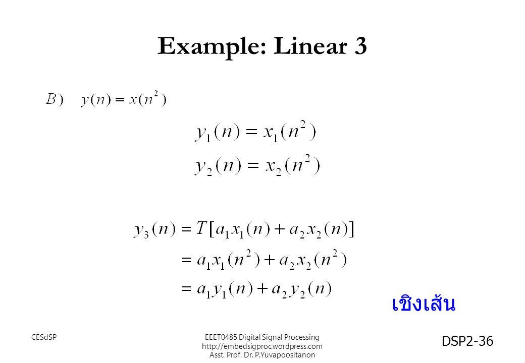 DSP2-36 Example: Linear 3 เชิงเส้น EEET0485 Digital Signal Processing http://embedsigproc.wordpress.com Asst. Prof. Dr. P.Yuvapoositanon CESdSP