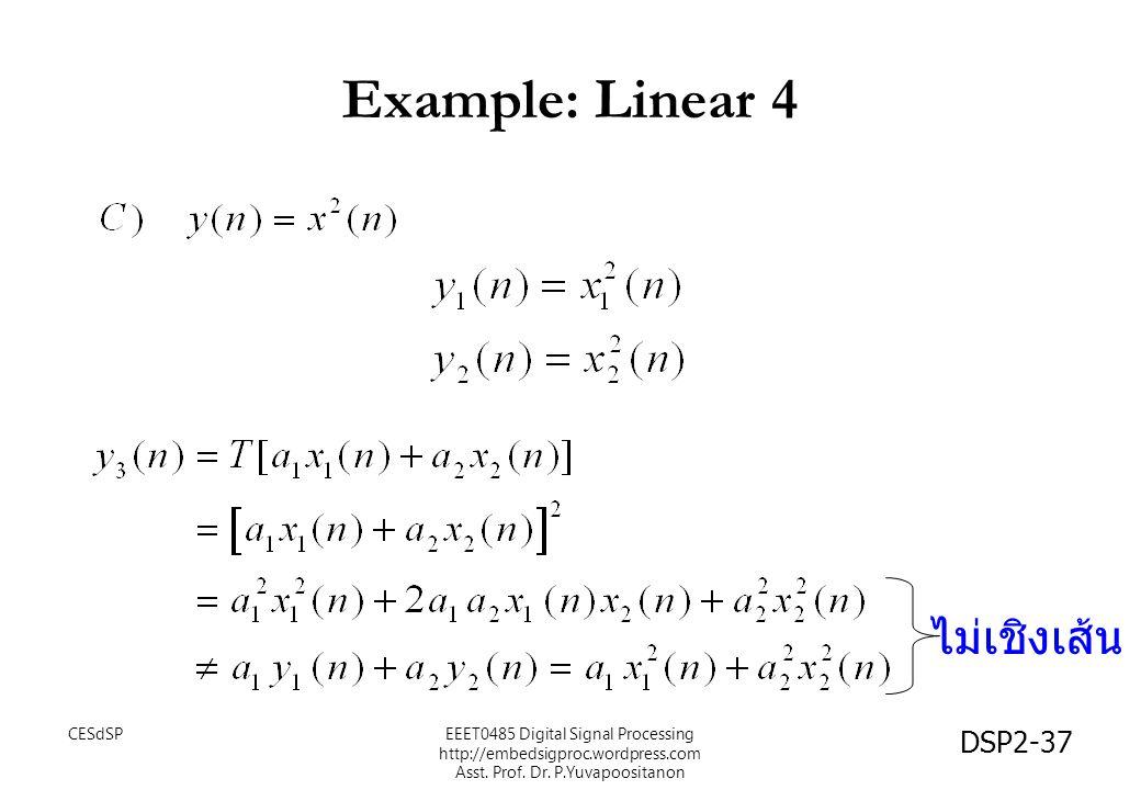 DSP2-37 Example: Linear 4 ไม่เชิงเส้น EEET0485 Digital Signal Processing http://embedsigproc.wordpress.com Asst. Prof. Dr. P.Yuvapoositanon CESdSP