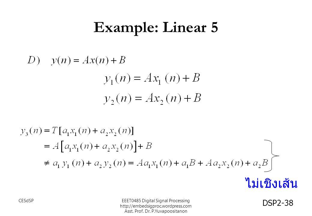 DSP2-38 Example: Linear 5 ไม่เชิงเส้น EEET0485 Digital Signal Processing http://embedsigproc.wordpress.com Asst. Prof. Dr. P.Yuvapoositanon CESdSP