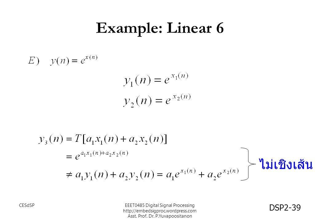 DSP2-39 Example: Linear 6 ไม่เชิงเส้น EEET0485 Digital Signal Processing http://embedsigproc.wordpress.com Asst. Prof. Dr. P.Yuvapoositanon CESdSP