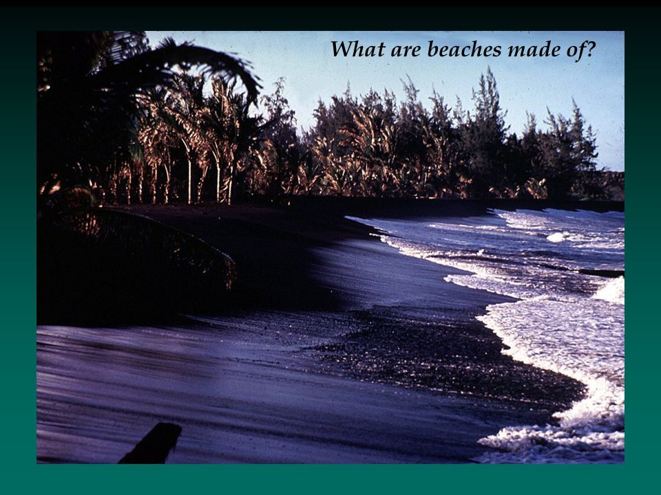 What are beaches made of?
