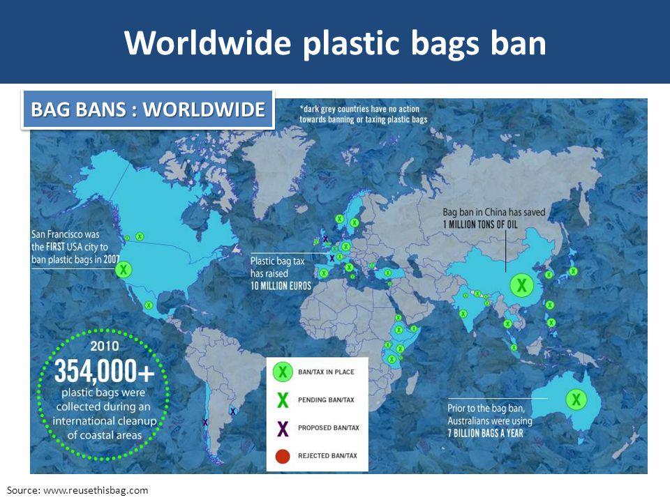 Worldwide plastic bags ban Source: www.reusethisbag.com BAG BANS : WORLDWIDE