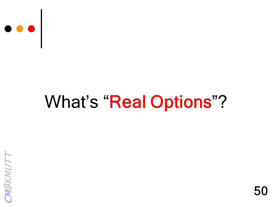 "CM@KMUTT 50 What's ""Real Options""?"
